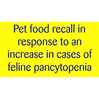 Pet food recall in response to an increase in cases of feline pancytopenia